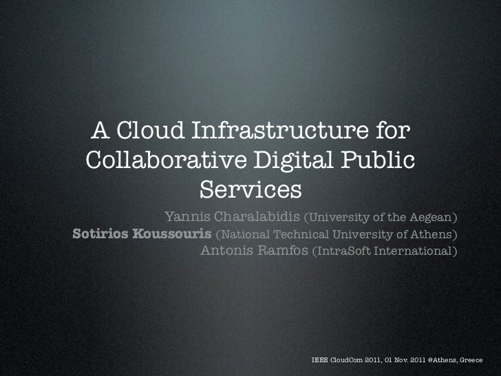 A Cloud Infrastructure for  Collaborative Digital Public           Services             Yannis Charalabidis (University of...