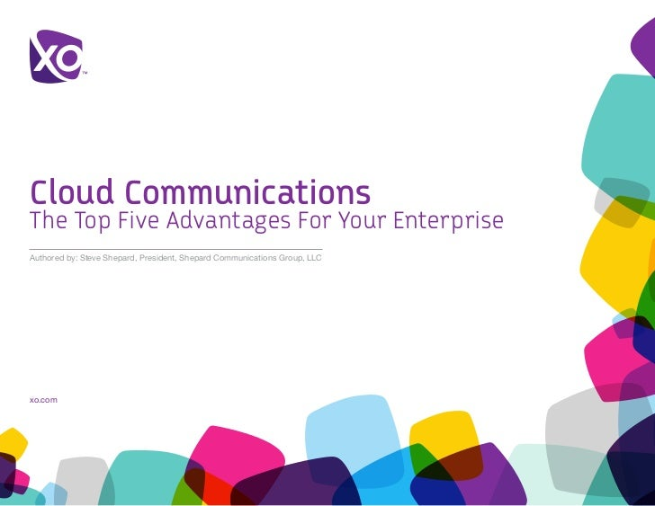 Cloud CommunicationsThe Top Five Advantages For Your EnterpriseAuthored by: Steve Shepard, President, Shepard Communicatio...