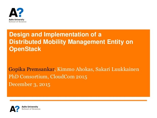 Design and Implementation of a Distributed Mobility Management Entity on OpenStack Gopika Premsankar, Kimmo Ahokas, Sakari...