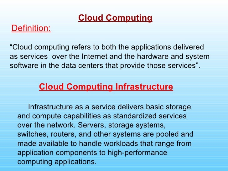 """Cloud Computing Definition:  """"Cloud computing refers to both the applications delivered as services over the Internet and ..."""