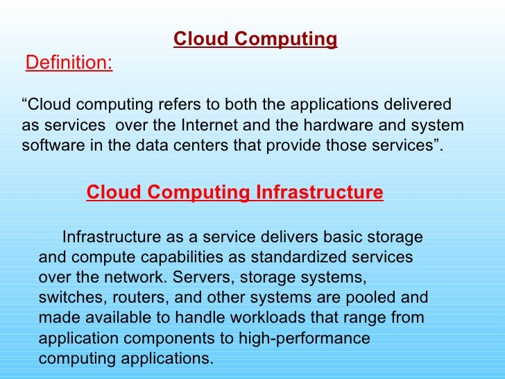"Cloud Computing Definition: "" Cloud computing refers to both the applications delivered as services  over the Internet and..."