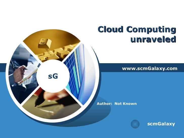 Cloud Computing unraveled www.scmGalaxy.com scmGalaxy Author:  Not Known