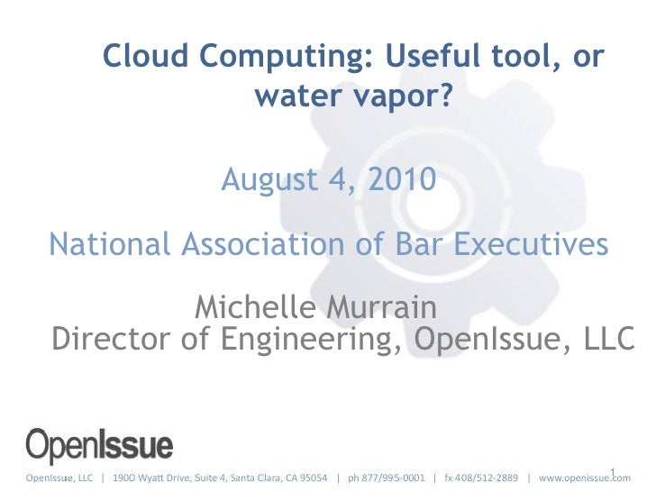 Cloud Computing: Useful tool, or             water vapor?             August 4, 2010 National Association of Bar Executive...