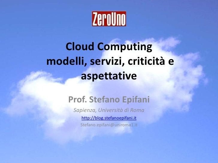 CloudComputing modelli, servizi, criticità e aspettative <br />Prof. Stefano Epifani<br />Sapienza, Università di Roma<br ...