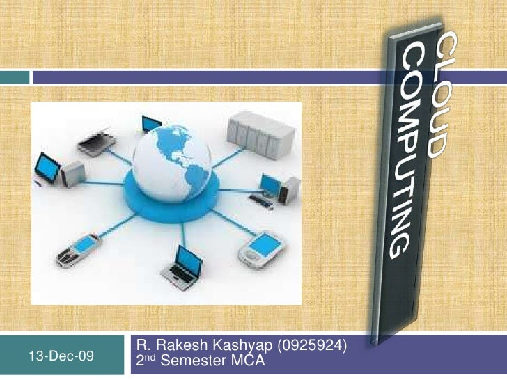 CLOUD COMPUTING<br />R. Rakesh Kashyap (0925924)2nd Semester MCA<br />18-Nov-09<br />