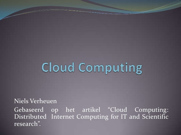 "Cloud Computing<br />Niels Verheuen<br />Gebaseerd op het artikel ""Cloud Computing: Distributed  Internet Computing for IT..."