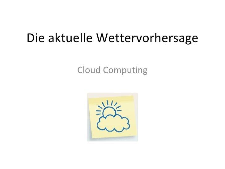 Die aktuelle Wettervorhersage Cloud Computing