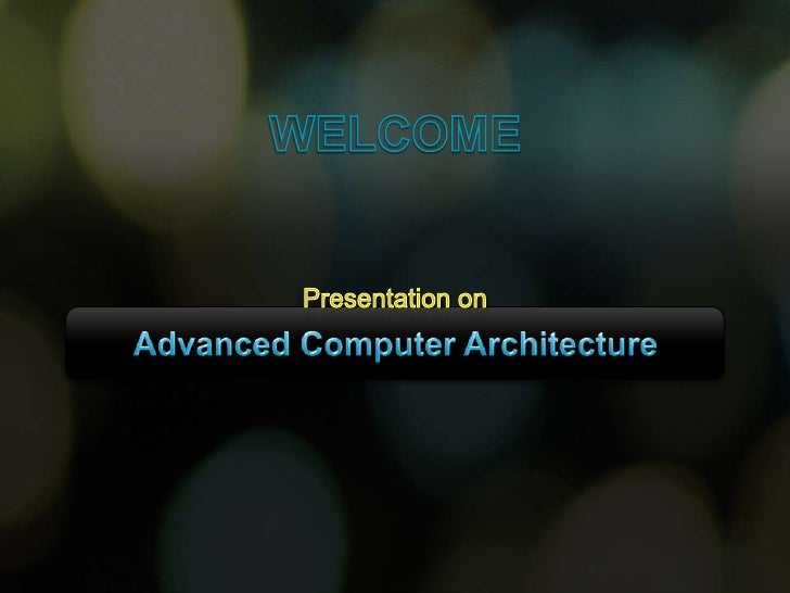 WELCOME<br />Presentation on<br />Advanced Computer Architecture<br />