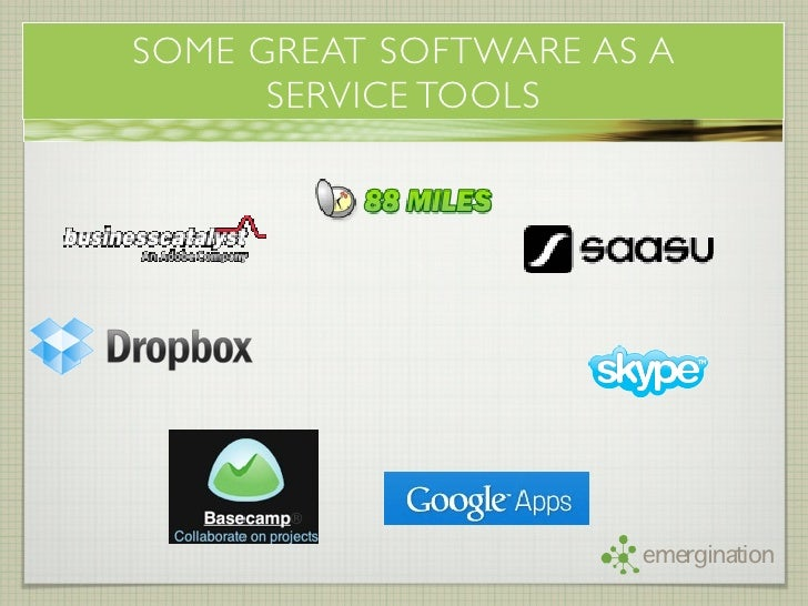 SOME GREAT SOFTWARE AS A       SERVICE TOOLS                           emergination