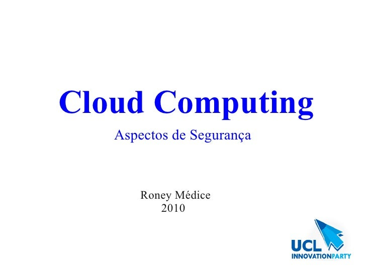 Cloud Computing    Aspectos de Segurança           Roney Médice           2010