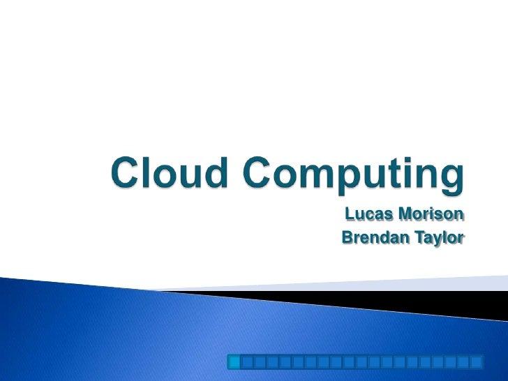 Cloud Computing<br />Lucas Morison<br />Brendan Taylor<br />
