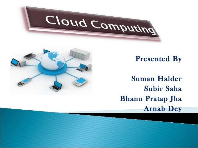 Presented By Suman Halder Subir Saha Bhanu Pratap Jha Arnab Dey