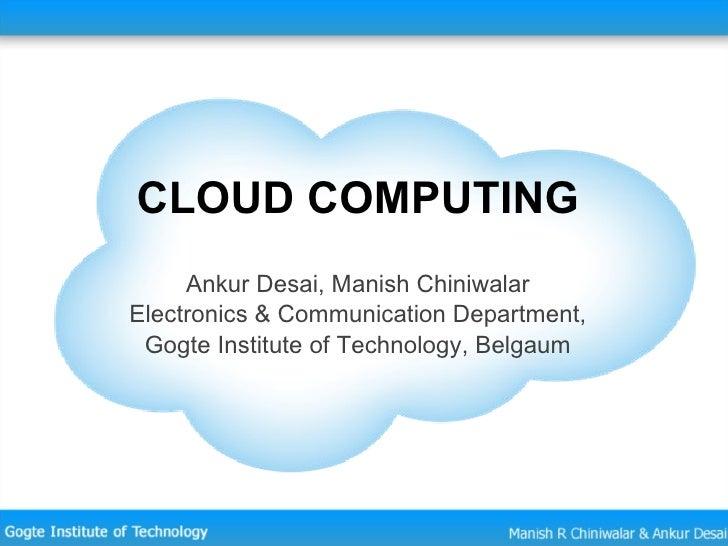 CLOUD COMPUTING Ankur Desai, Manish Chiniwalar Electronics & Communication Department, Gogte Institute of Technology, Belg...