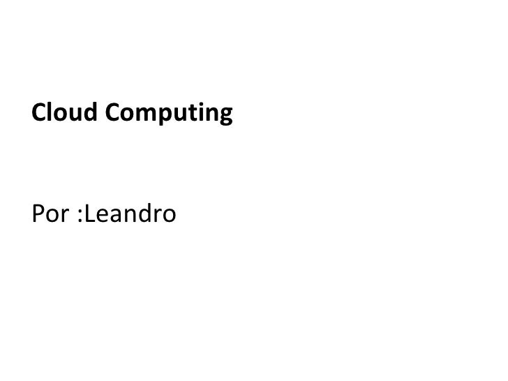 Cloud ComputingPor :Leandro<br />