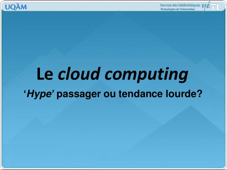 Le cloudcomputing<br />'Hype' passager ou tendance lourde?<br />