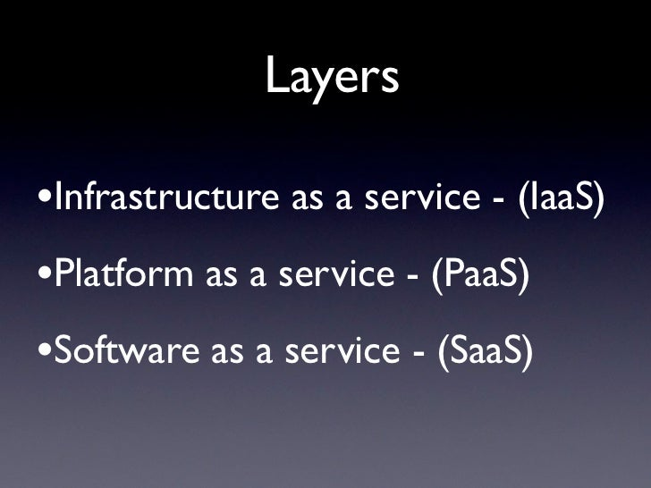 Layers•Infrastructure as a service - (IaaS)•Platform as a service - (PaaS)•Software as a service - (SaaS)