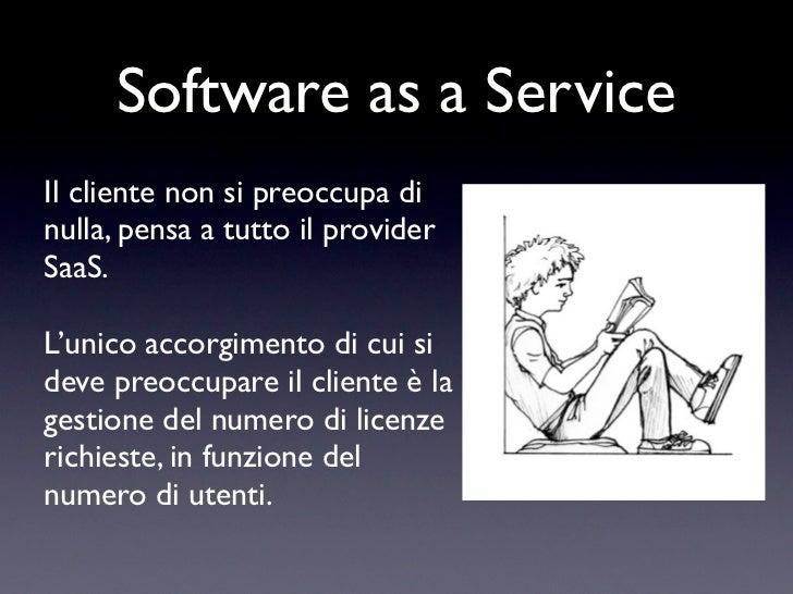 Software as a ServiceIl cliente non si preoccupa dinulla, pensa a tutto il providerSaaS.L'unico accorgimento di cui sideve...