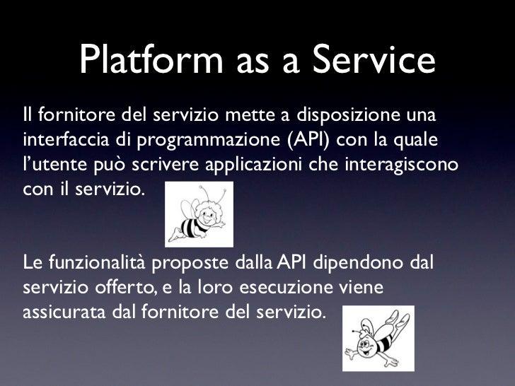 Platform as a ServiceIl fornitore del servizio mette a disposizione unainterfaccia di programmazione (API) con la qualel'u...