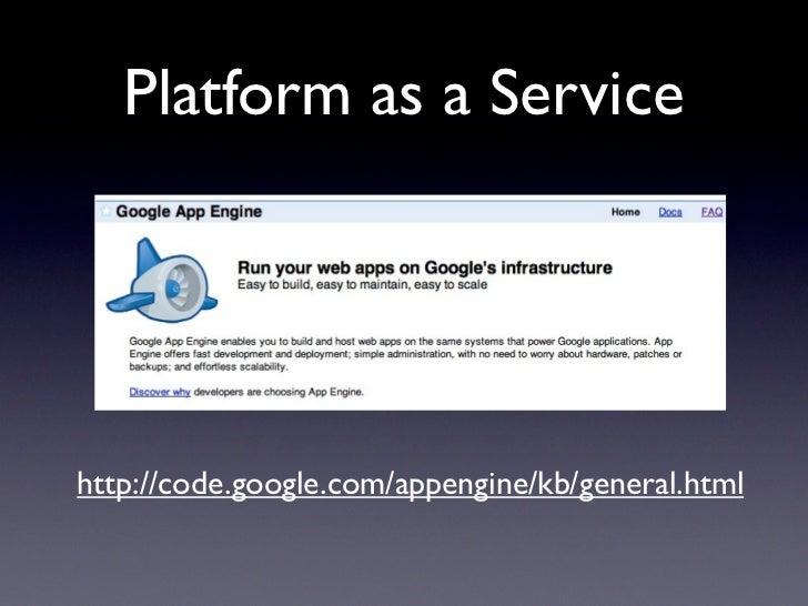 Platform as a Servicehttp://code.google.com/appengine/kb/general.html
