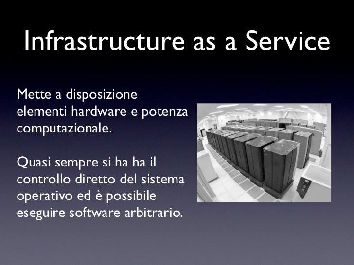 Infrastructure as a ServiceMette a disposizioneelementi hardware e potenzacomputazionale.Quasi sempre si ha ha ilcontrollo...