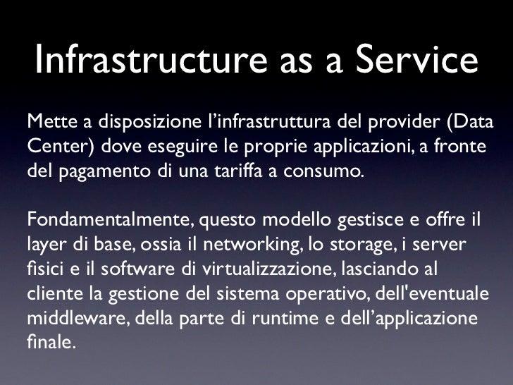 Infrastructure as a ServiceMette a disposizione l'infrastruttura del provider (DataCenter) dove eseguire le proprie applic...