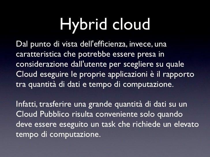 Hybrid cloudDal punto di vista dellefficienza, invece, unacaratteristica che potrebbe essere presa inconsiderazione dallute...