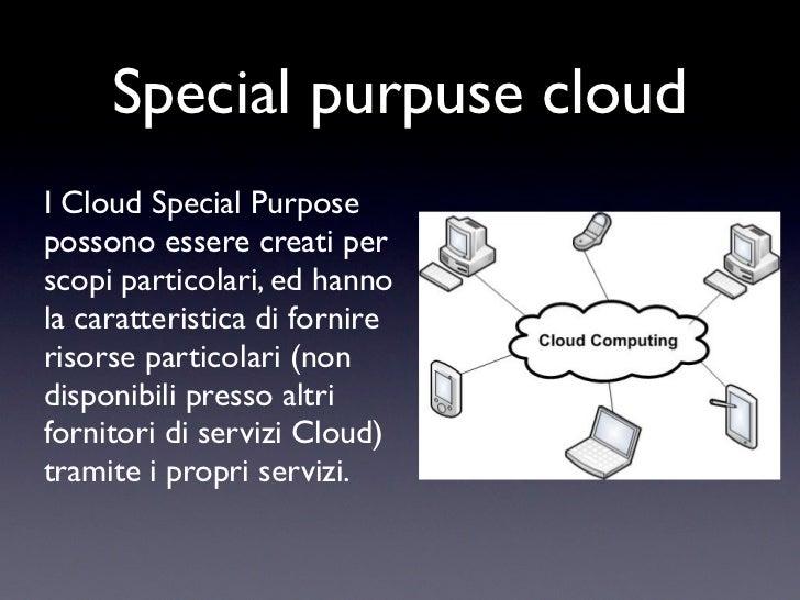 Special purpuse cloudI Cloud Special Purposepossono essere creati perscopi particolari, ed hannola caratteristica di forni...
