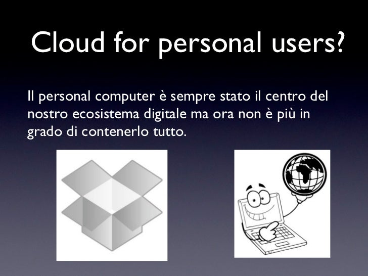 Cloud for personal users?Il personal computer, è sempre stato ilcentro del nostro io digitale, ora, nonè più adatto a cont...