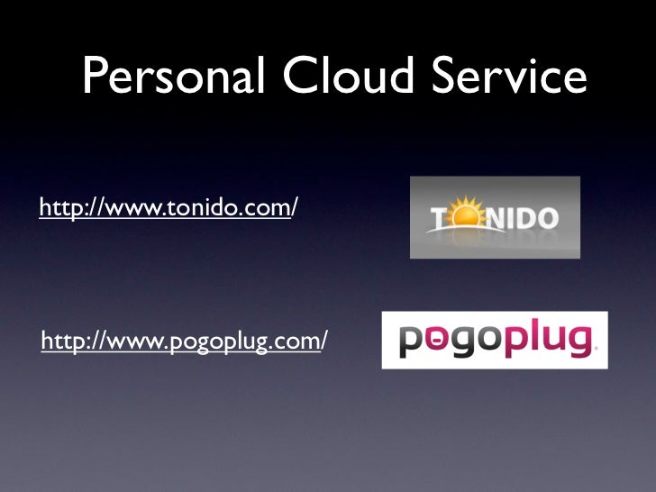 Personal Cloud Servicehttp://www.tonido.com/http://www.pogoplug.com/