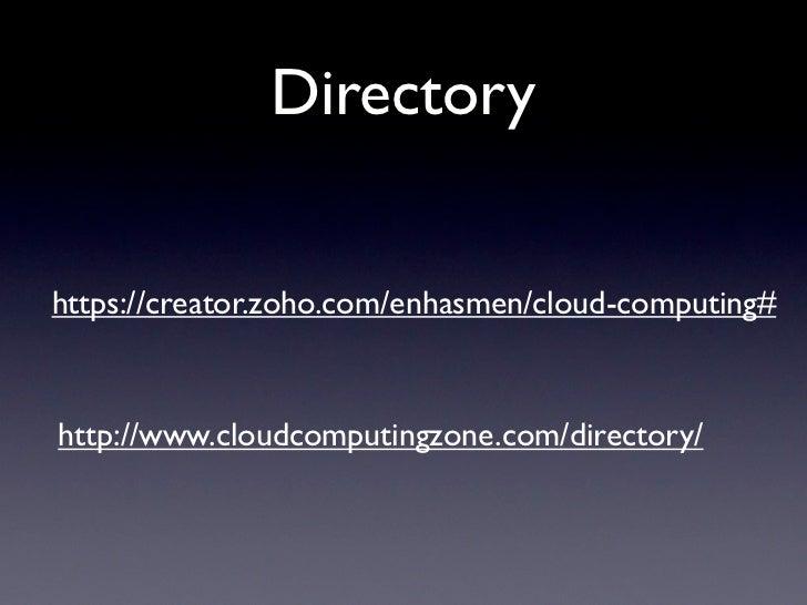 Directoryhttps://creator.zoho.com/enhasmen/cloud-computing#http://www.cloudcomputingzone.com/directory/