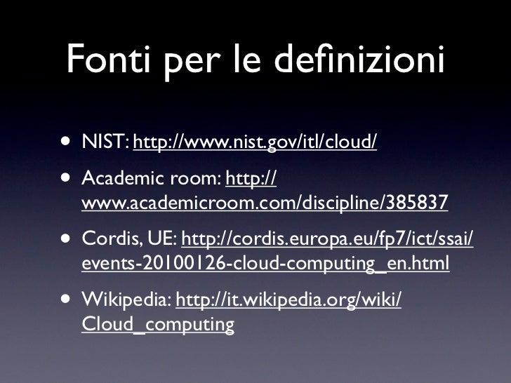 Fonti per le definizioni• NIST: http://www.nist.gov/itl/cloud/• Academic room: http://  www.academicroom.com/discipline/385...