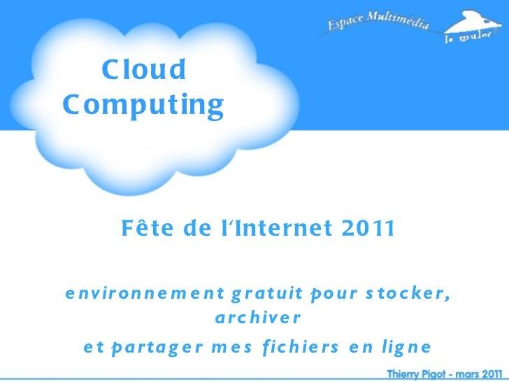 Cloud Computing Fête de l'Internet 2011 environnement gratuit pour stocker, archiver et partager mes fichiers en ligne
