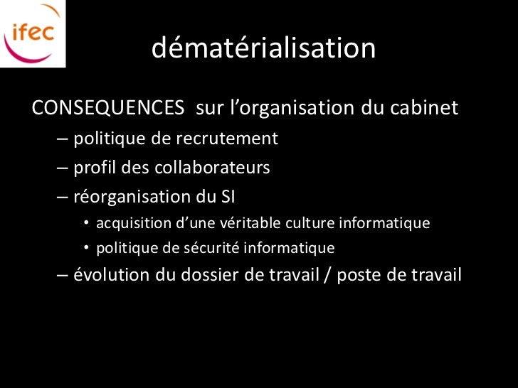 dématérialisationCONSEQUENCES sur l'organisation du cabinet  – politique de recrutement  – profil des collaborateurs  – ré...