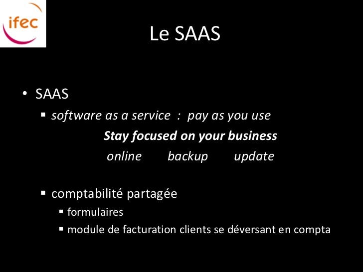 Le SAAS• SAAS   software as a service : pay as you use             Stay focused on your business             online     b...