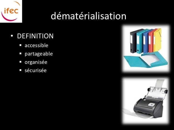dématérialisation• DEFINITION     accessible     partageable     organisée     sécurisée