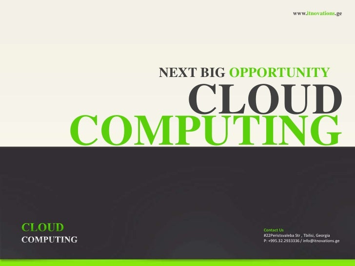 www.itnovations.ge<br />NEXT BIG OPPORTUNITY<br />CLOUD<br />COMPUTING<br />CLOUD<br />COMPUTING<br />Contact Us<br />#22P...