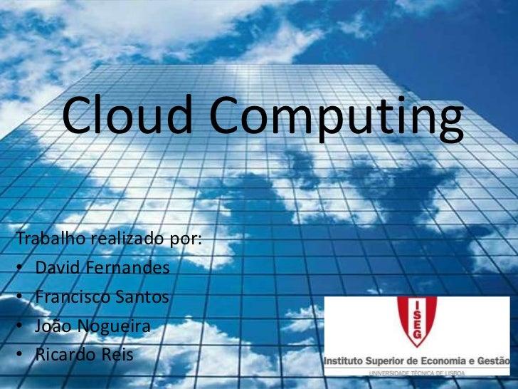 Cloud ComputingTrabalho realizado por:• David Fernandes• Francisco Santos• João Nogueira• Ricardo Reis
