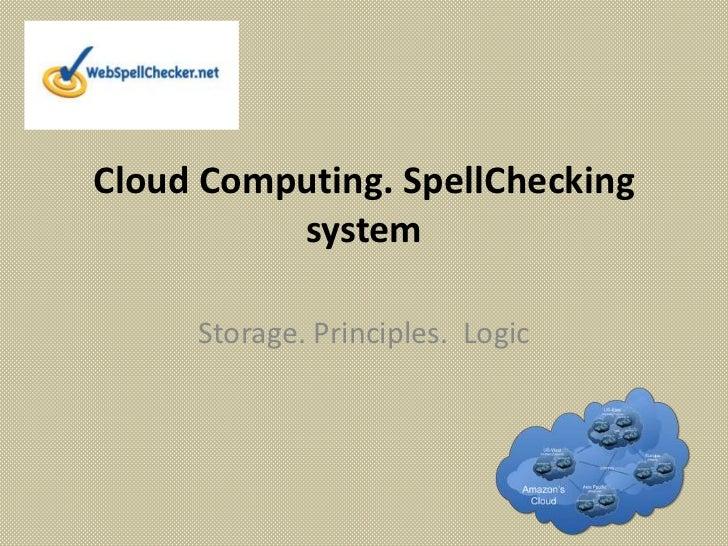Cloud Computing. SpellChecking          system     Storage. Principles. Logic