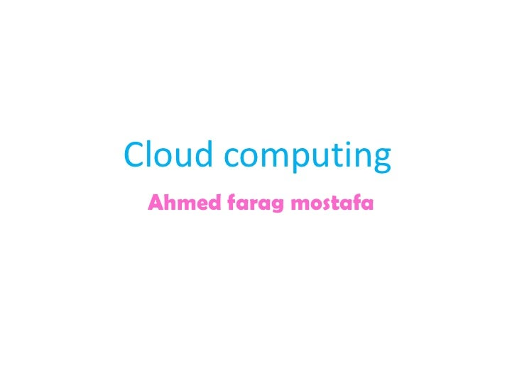 Cloud computing Ahmed farag mostafa