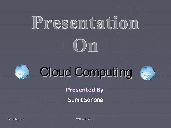 Cloud Computing27th July, 2012        MCA – III sem.   1