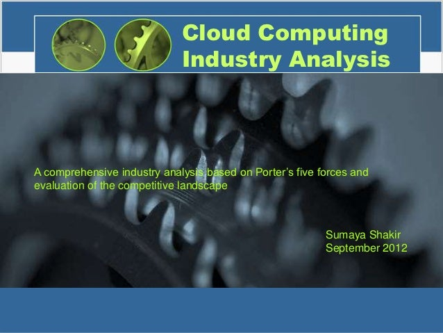 Cloud Computing                             Industry AnalysisA comprehensive industry analysis based on Porter's five forc...
