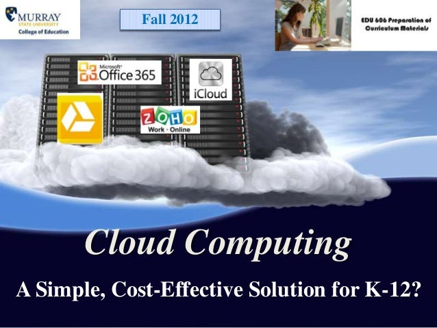 Fall 2012       Cloud ComputingA Simple, Cost-Effective Solution for K-12?