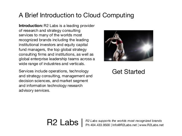 A Brief Introduction to Cloud ComputingIntroduction: R2 Labs is a leading providerof research and strategy consultingservi...