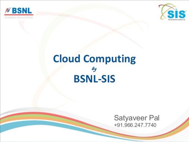 Cloud ComputingbyBSNL-SISSatyaveer Pal+91.966.247.7740