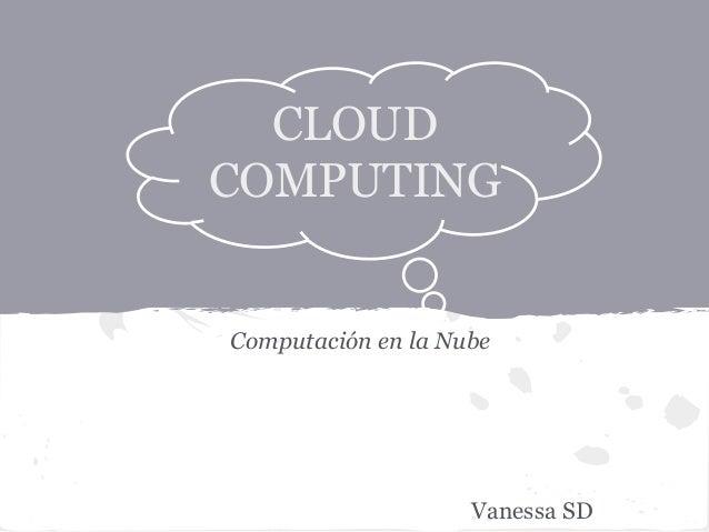 Computación en la Nube Vanessa SD CLOUD COMPUTING