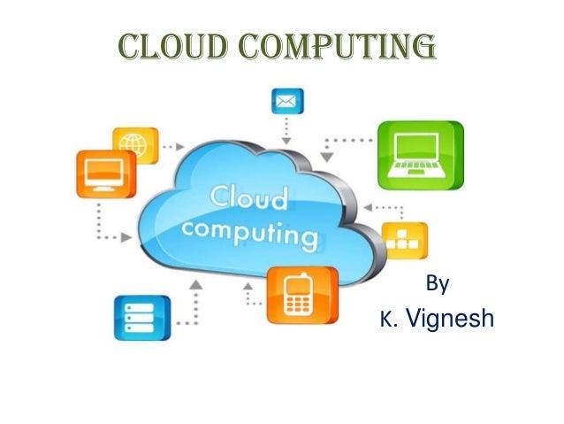 cloud computing By K. Vignesh