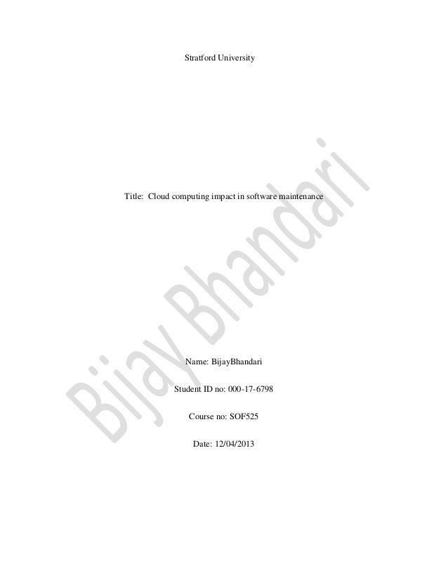 Stratford University  Title: Cloud computing impact in software maintenance  Name: BijayBhandari Student ID no: 000-17-679...