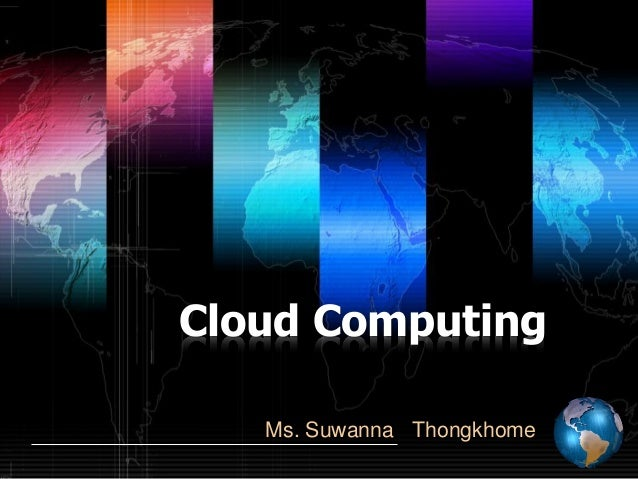 Cloud Computing Ms. Suwanna Thongkhome