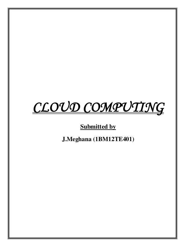 CLOUD COMPUTING Submitted by J.Meghana (1BM12TE401)