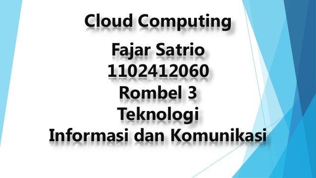 Cloud Computing Fajar Satrio 1102412060 Rombel 3 Teknologi Informasi dan Komunikasi